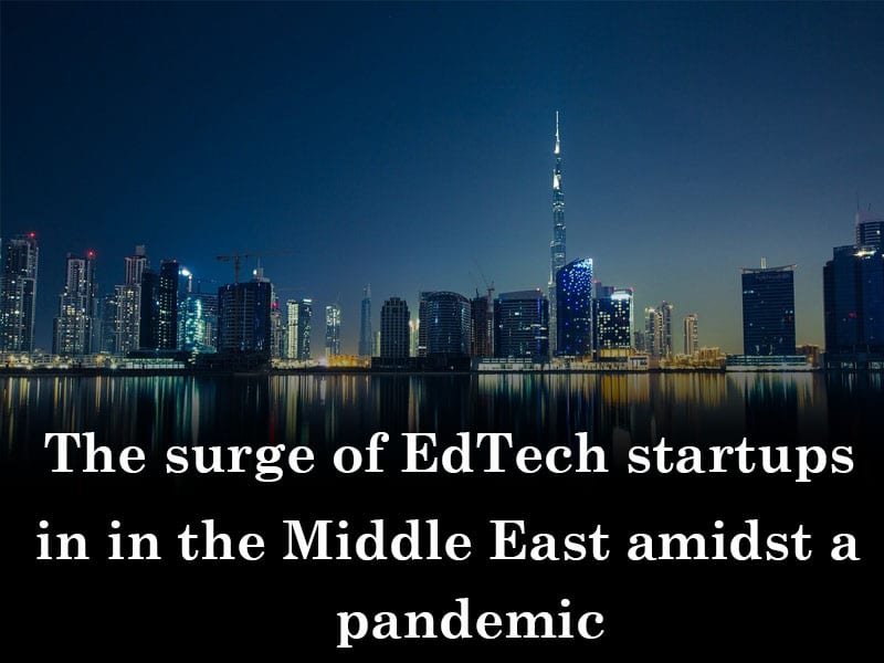 The surge of EdTech startups in the Middle East amidst a pandemic - Global EdTech